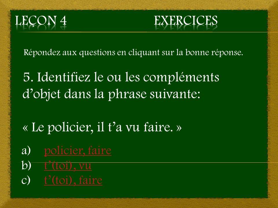 5. Identifiez le ou les compléments d'objet dans la phrase suivante: