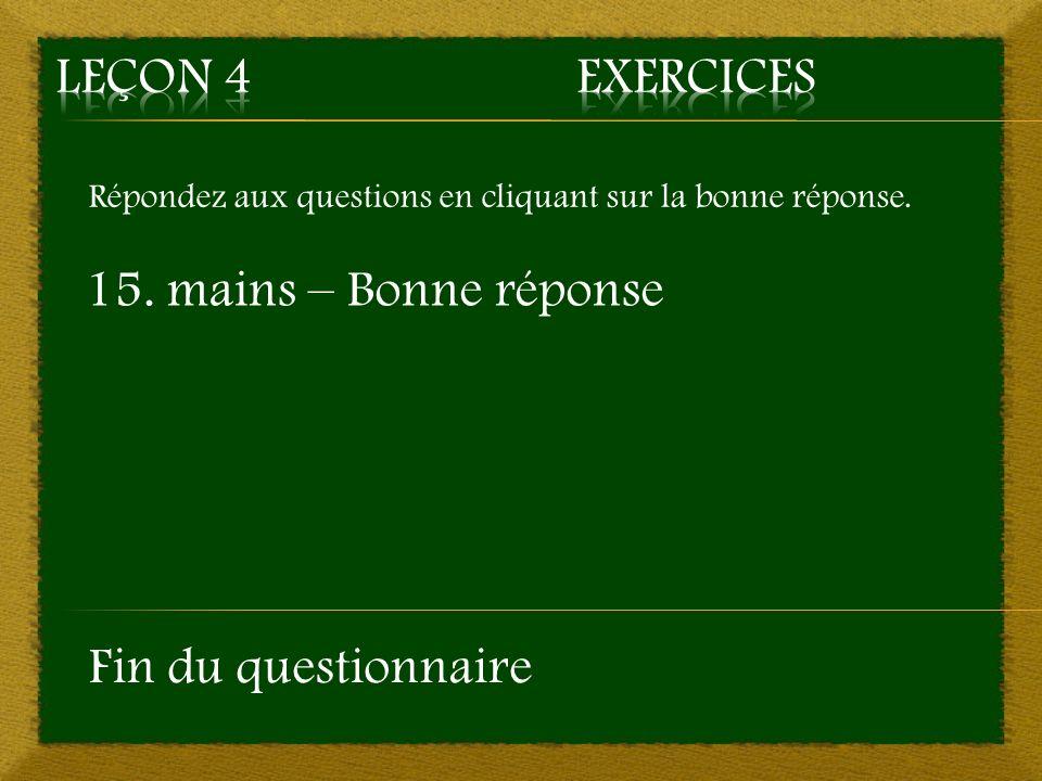 Leçon 4 Exercices 15. mains – Bonne réponse Fin du questionnaire
