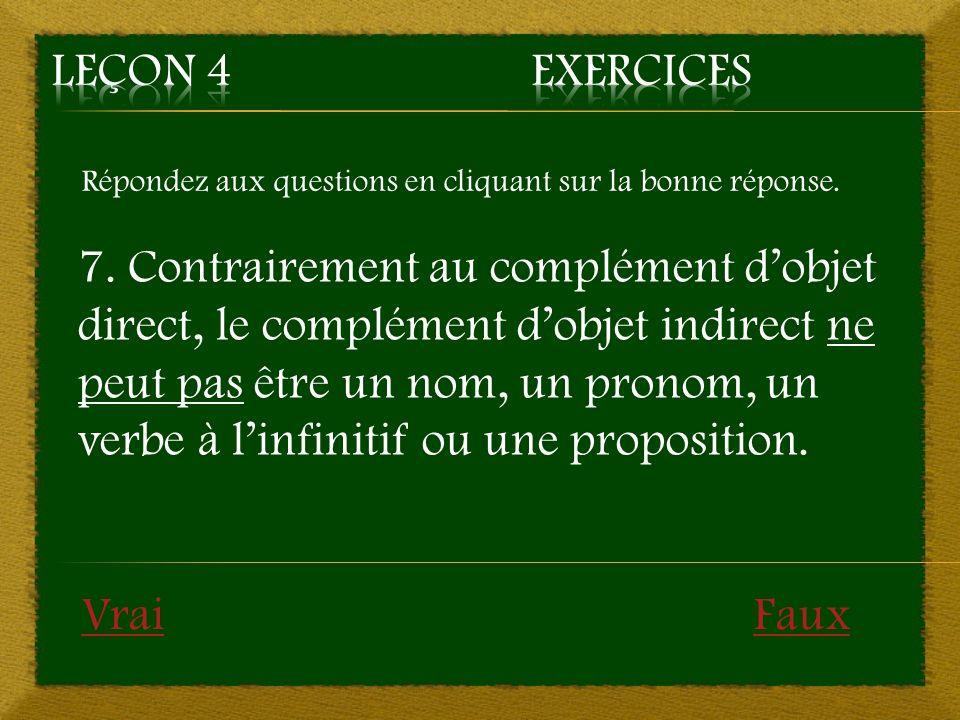 Leçon 4 Exercices Répondez aux questions en cliquant sur la bonne réponse.