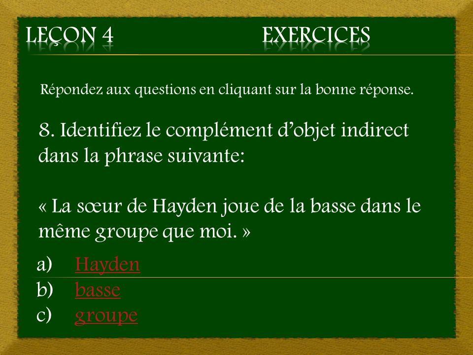 Leçon 4 Exercices Répondez aux questions en cliquant sur la bonne réponse. 8. Identifiez le complément d'objet indirect dans la phrase suivante: