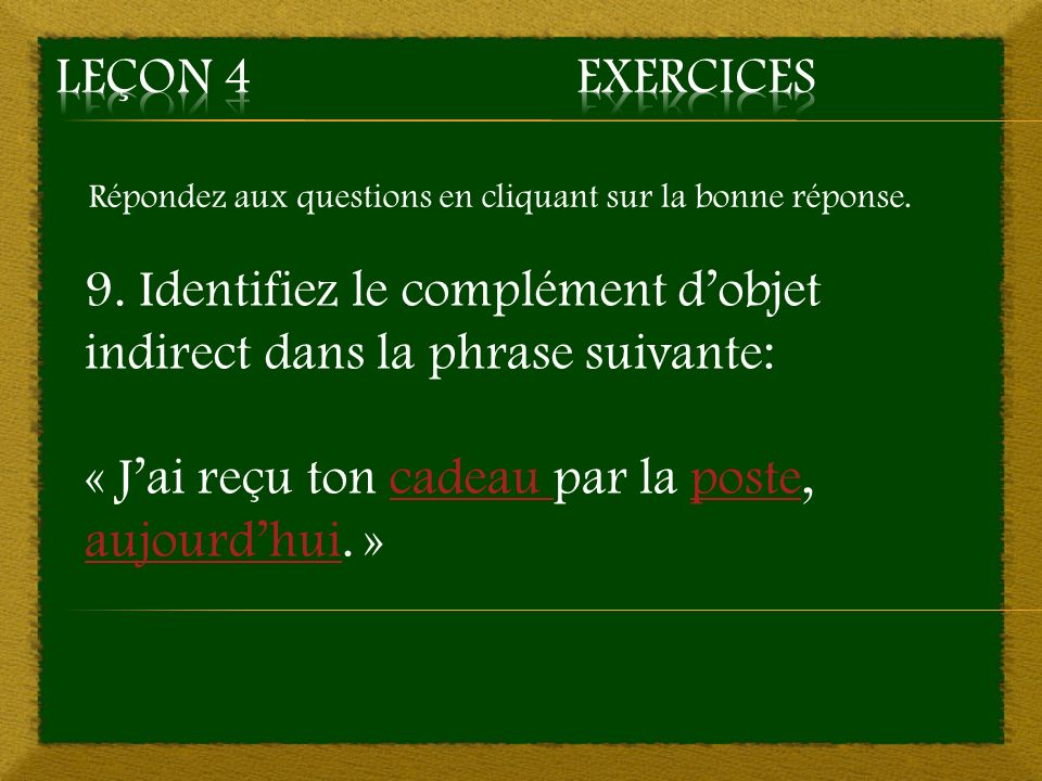 9. Identifiez le complément d'objet indirect dans la phrase suivante: