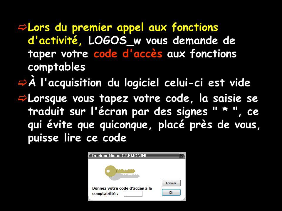 Lors du premier appel aux fonctions d activité, LOGOS_w vous demande de taper votre code d accès aux fonctions comptables