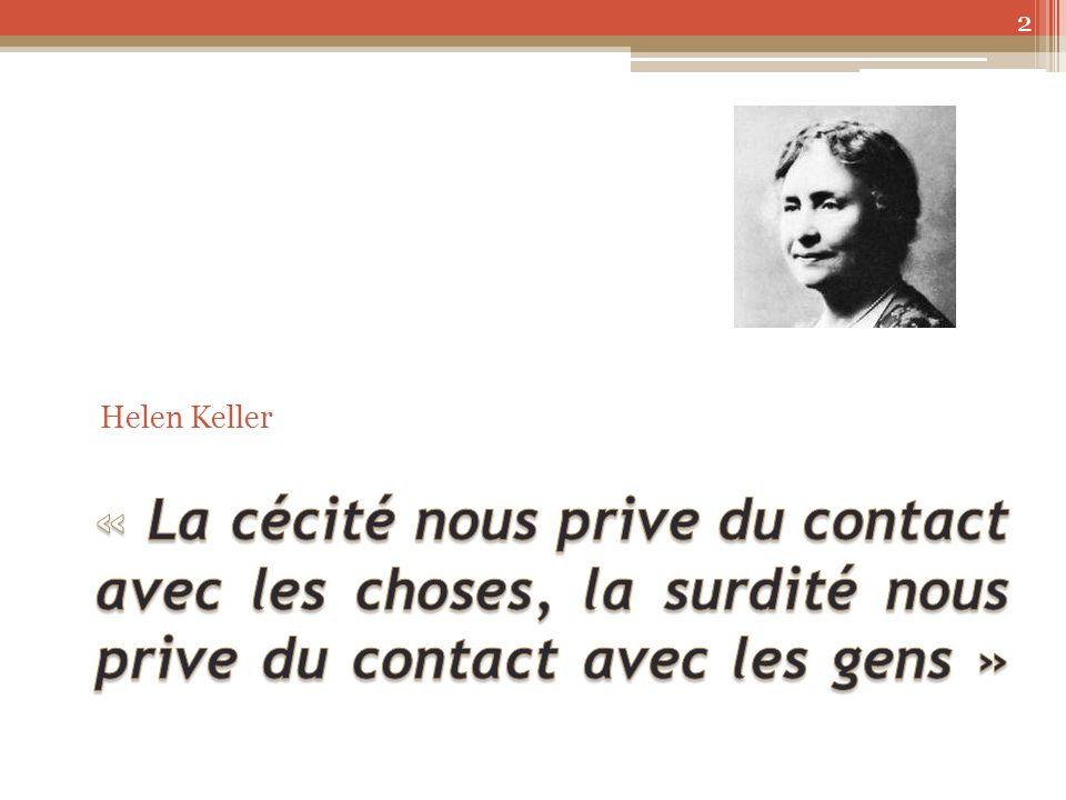 Helen Keller « La cécité nous prive du contact avec les choses, la surdité nous prive du contact avec les gens »