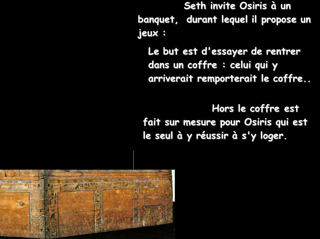 Seth invite Osiris à un banquet, durant lequel il propose un jeux :