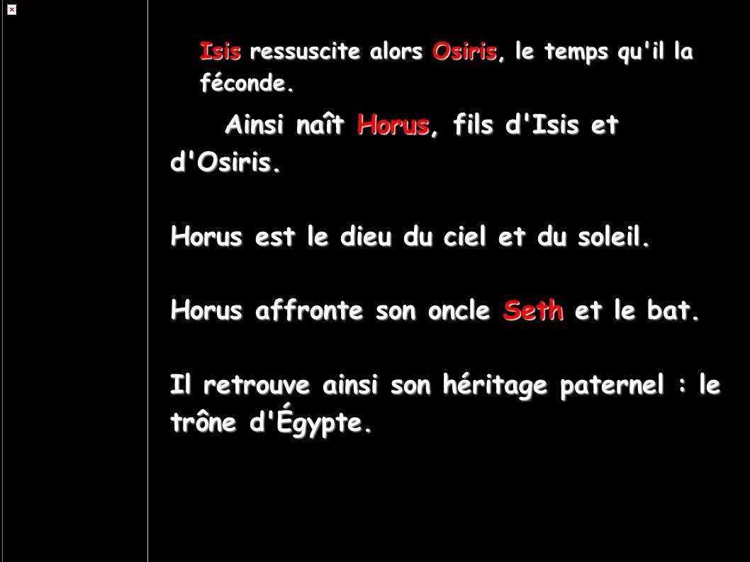 Ainsi naît Horus, fils d Isis et d Osiris.