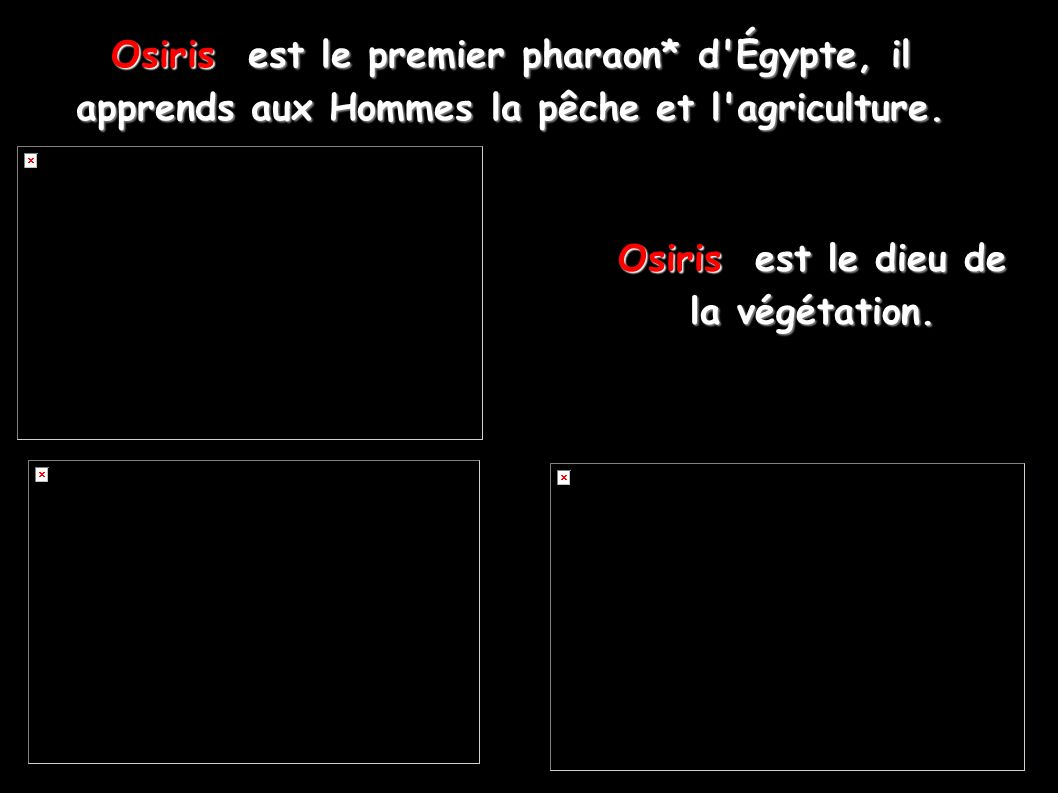 Osiris est le premier pharaon* d Égypte, il