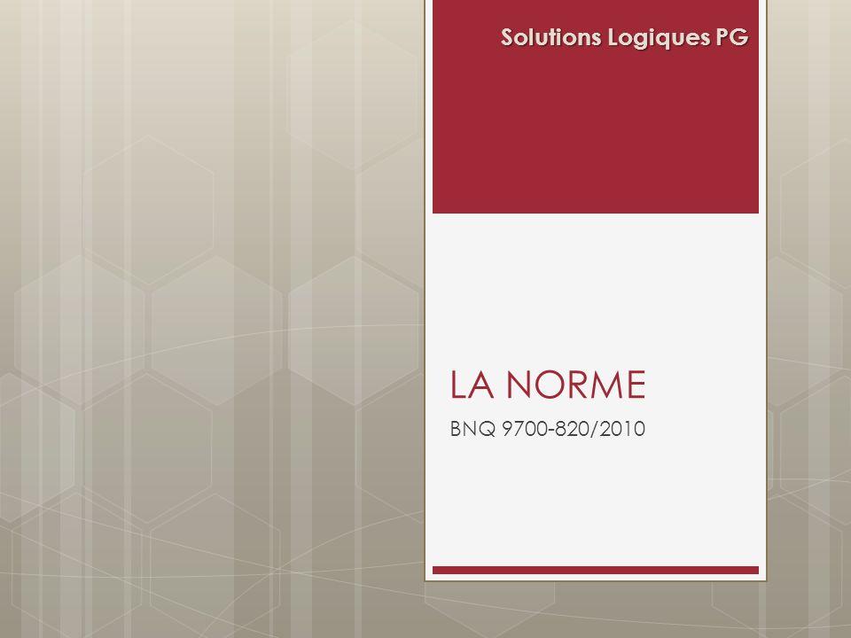 Solutions Logiques PG La norme BNQ 9700-820/2010