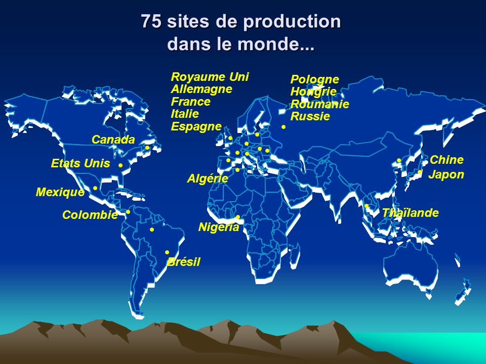 75 sites de production dans le monde...