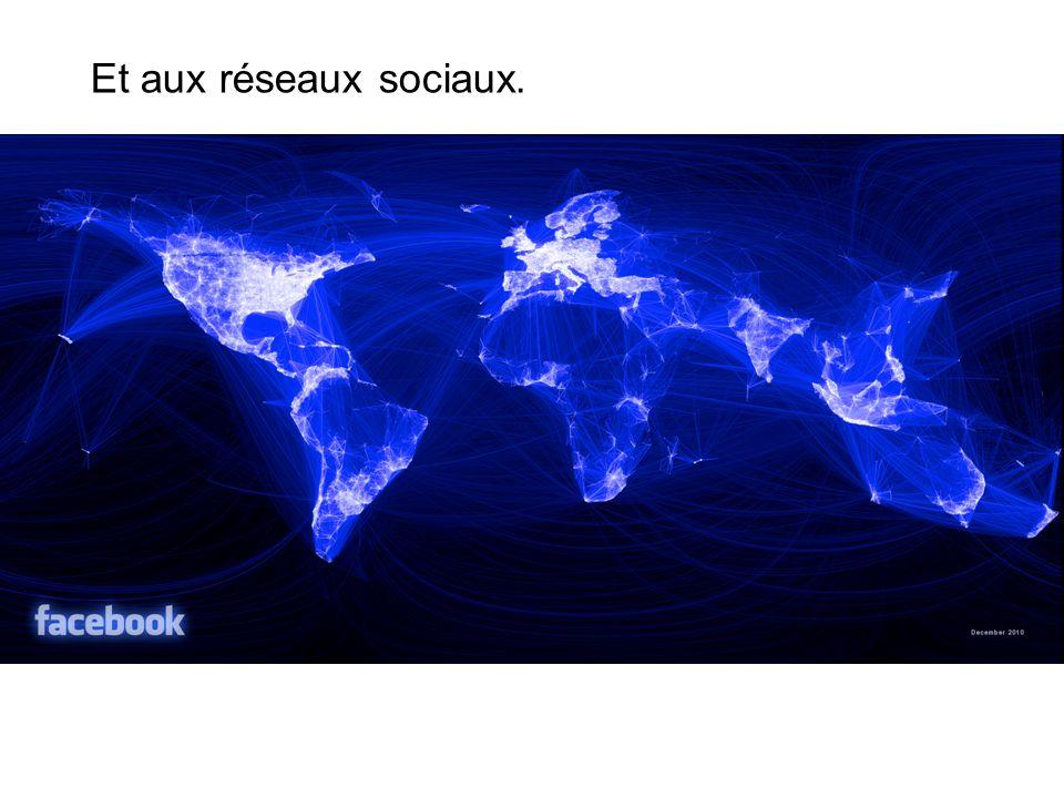 Et aux réseaux sociaux.