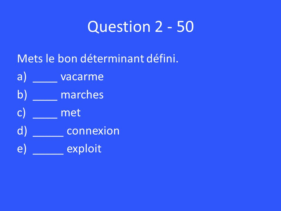 Question 2 - 50 Mets le bon déterminant défini. ____ vacarme