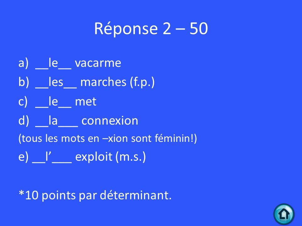 Réponse 2 – 50 __le__ vacarme __les__ marches (f.p.) __le__ met