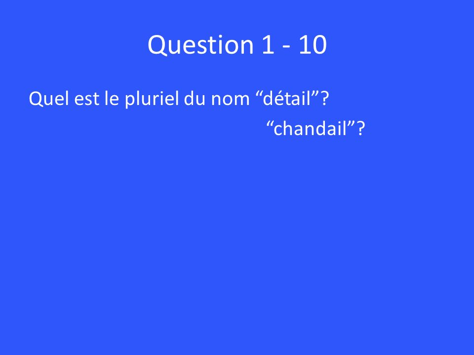Question 1 - 10 Quel est le pluriel du nom détail chandail