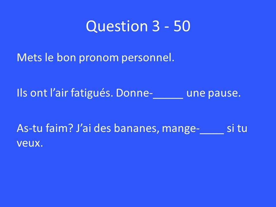 Question 3 - 50 Mets le bon pronom personnel.