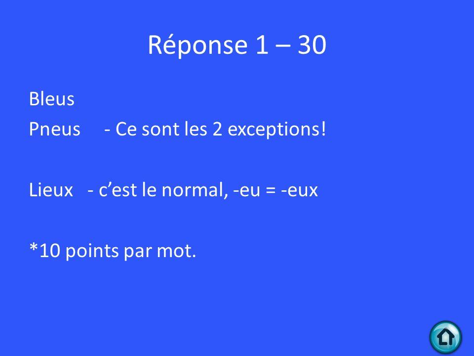 Réponse 1 – 30 Bleus Pneus - Ce sont les 2 exceptions.