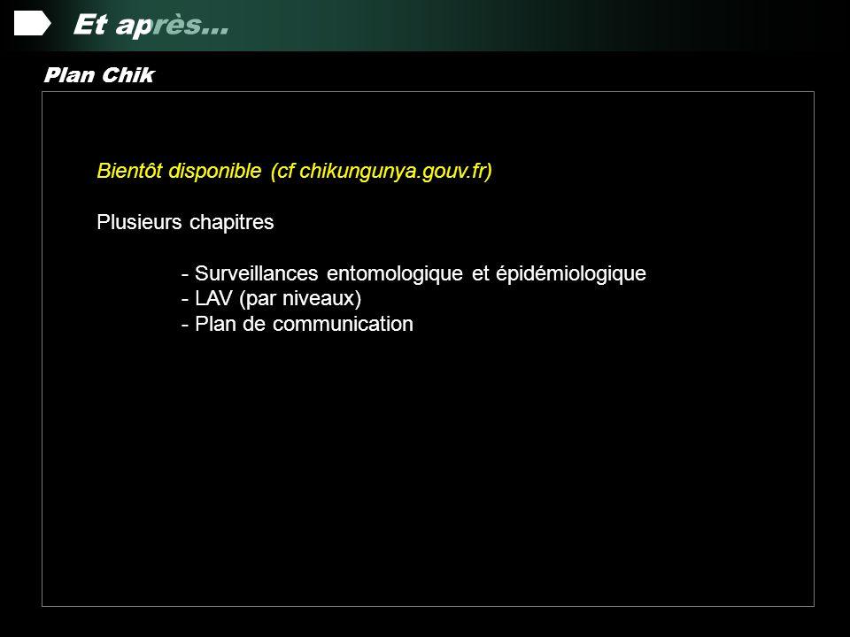 Et après… Plan Chik Bientôt disponible (cf chikungunya.gouv.fr)