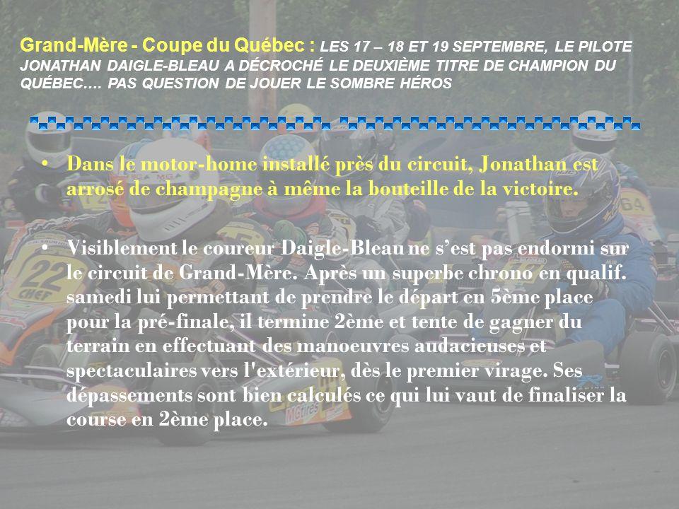 Grand-Mère - Coupe du Québec : LES 17 – 18 ET 19 SEPTEMBRE, LE PILOTE JONATHAN DAIGLE-BLEAU A DÉCROCHÉ LE DEUXIÈME TITRE DE CHAMPION DU QUÉBEC…. PAS QUESTION DE JOUER LE SOMBRE HÉROS