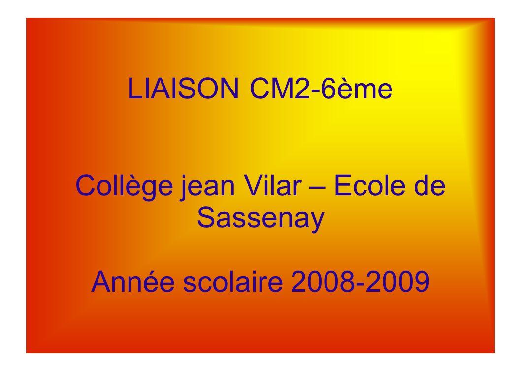 LIAISON CM2-6ème Collège jean Vilar – Ecole de Sassenay Année scolaire 2008-2009