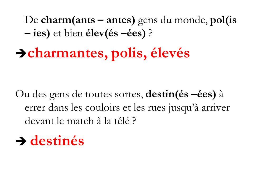 De charm(ants – antes) gens du monde, pol(is – ies) et bien élev(és –ées)