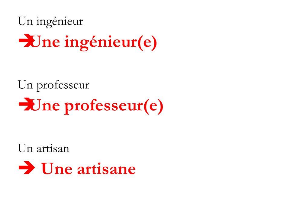 Une ingénieur(e) Une professeur(e)  Une artisane Un ingénieur