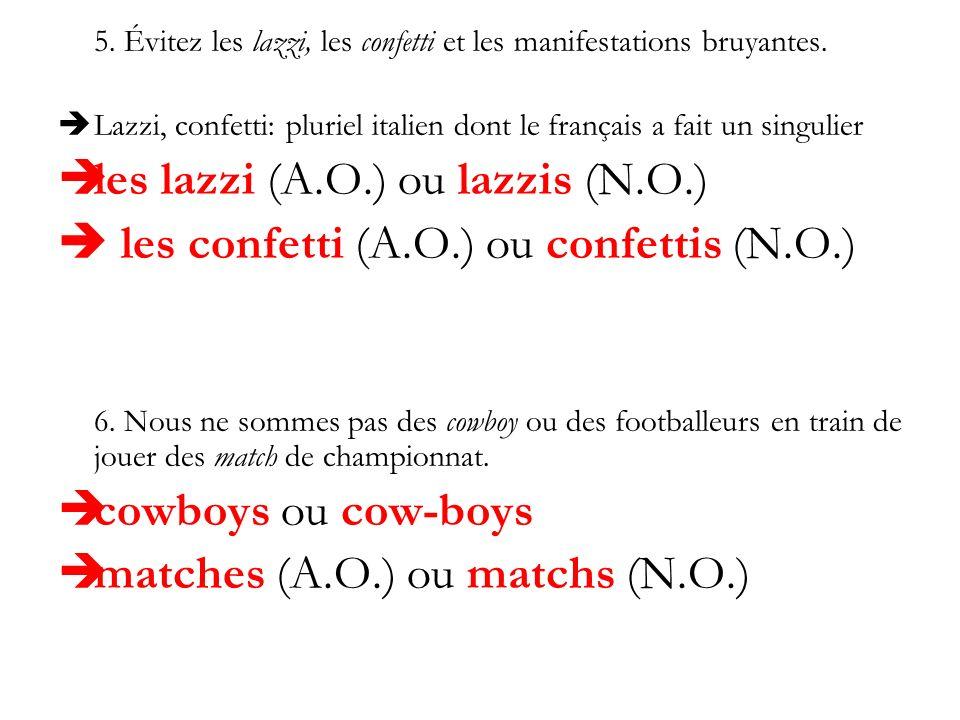 les lazzi (A.O.) ou lazzis (N.O.)