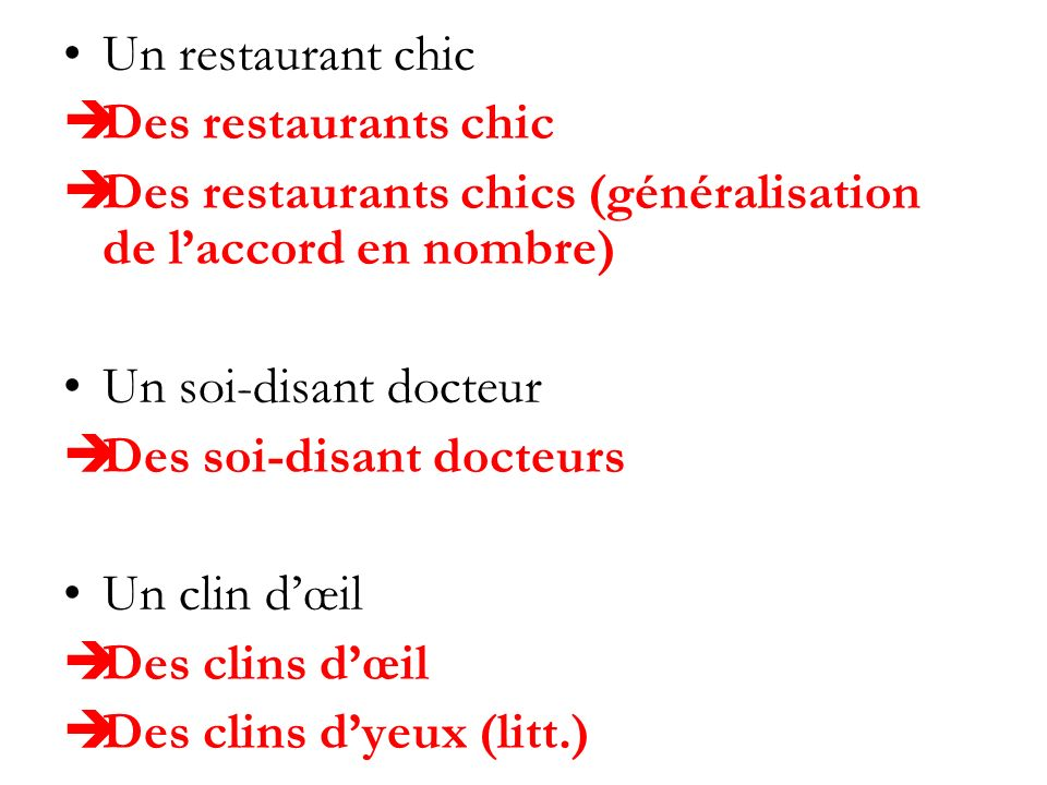 Un restaurant chicDes restaurants chic. Des restaurants chics (généralisation de l'accord en nombre)
