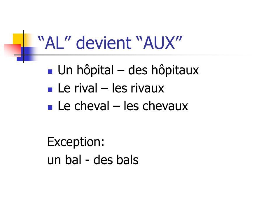 AL devient AUX Un hôpital – des hôpitaux Le rival – les rivaux