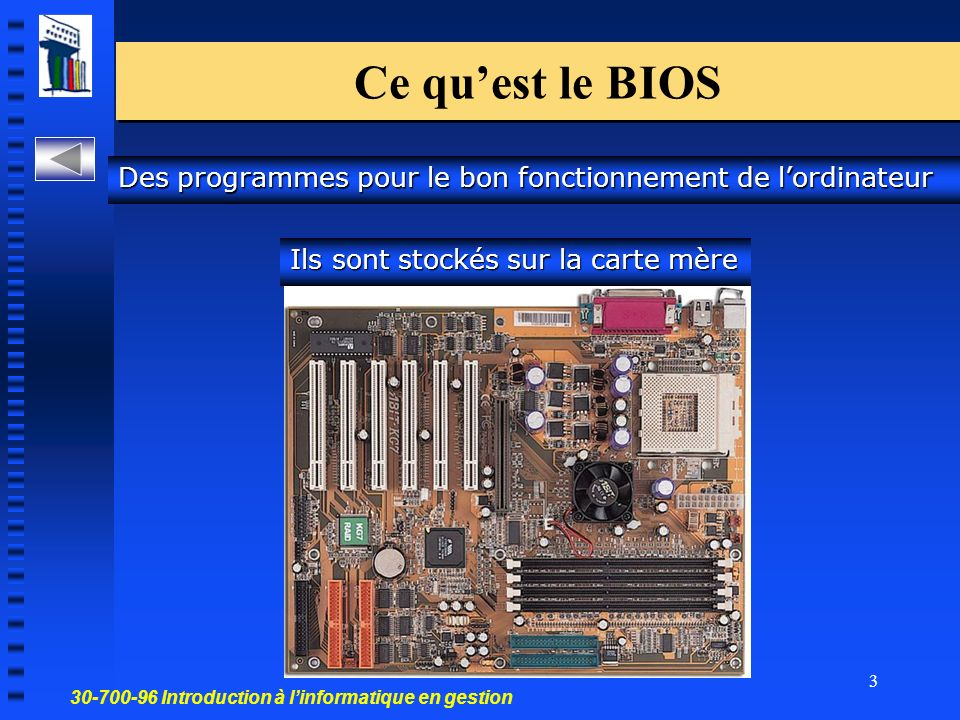 Ce qu'est le BIOS Des programmes pour le bon fonctionnement de l'ordinateur.