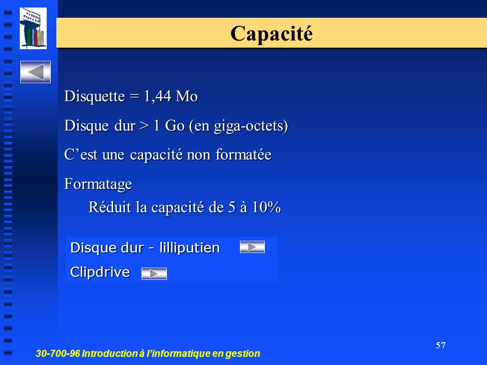 Capacité Disquette = 1,44 Mo Disque dur > 1 Go (en giga-octets)