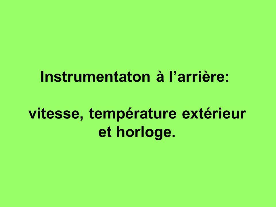 Instrumentaton à l'arrière: vitesse, température extérieur