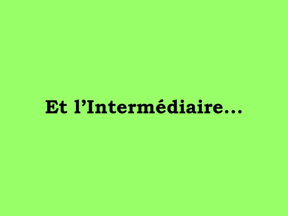 Et l'Intermédiaire...