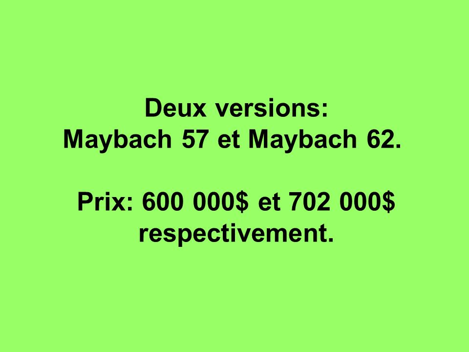 Deux versions: Maybach 57 et Maybach 62. Prix: 600 000$ et 702 000$ respectivement.
