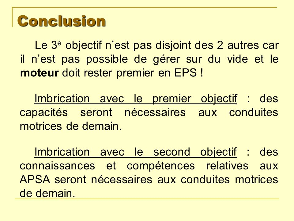 Conclusion Le 3e objectif n'est pas disjoint des 2 autres car il n'est pas possible de gérer sur du vide et le moteur doit rester premier en EPS !