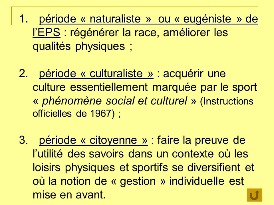 période « naturaliste » ou « eugéniste » de l'EPS : régénérer la race, améliorer les qualités physiques ;