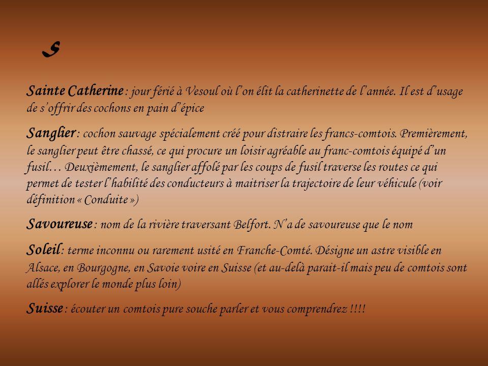 S Sainte Catherine : jour férié à Vesoul où l'on élit la catherinette de l'année. Il est d'usage de s'offrir des cochons en pain d'épice.