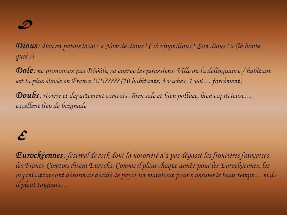 D Dious : dieu en patois local : « Nom de dious ! Cré vingt dious ! Bon dious ! » (la honte quoi !)