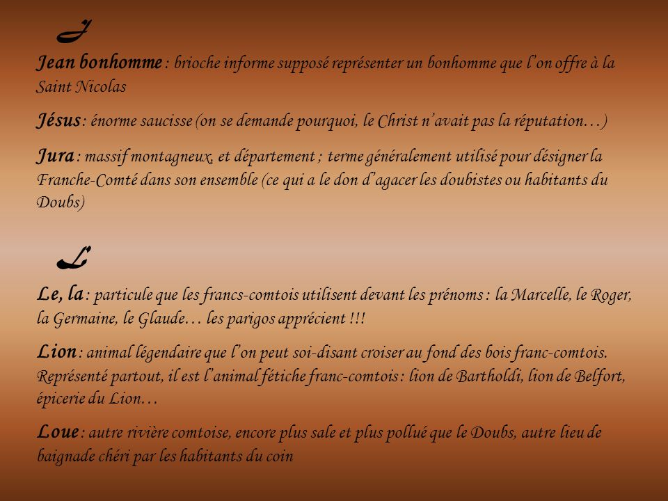 J Jean bonhomme : brioche informe supposé représenter un bonhomme que l'on offre à la Saint Nicolas.