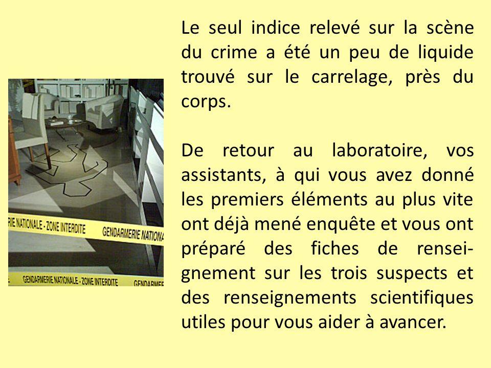 Le seul indice relevé sur la scène du crime a été un peu de liquide trouvé sur le carrelage, près du corps.