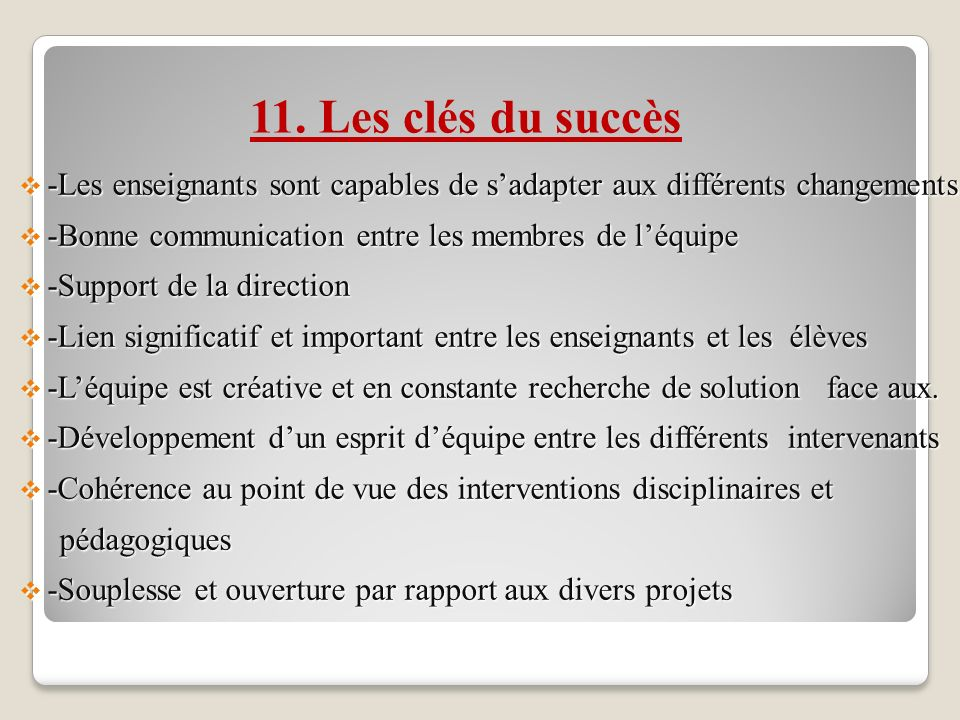 11. Les clés du succès -Les enseignants sont capables de s'adapter aux différents changements. -Bonne communication entre les membres de l'équipe.