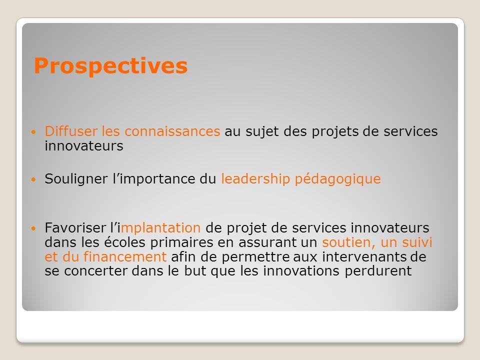 Prospectives Diffuser les connaissances au sujet des projets de services innovateurs. Souligner l'importance du leadership pédagogique.