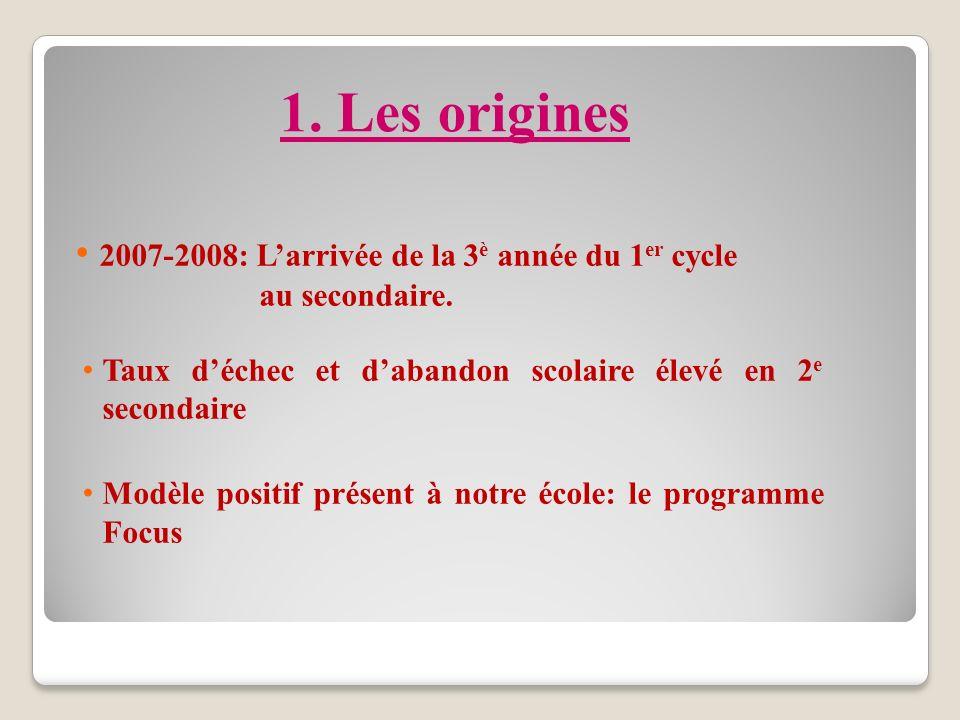 1. Les origines 2007-2008: L'arrivée de la 3è année du 1er cycle au secondaire.