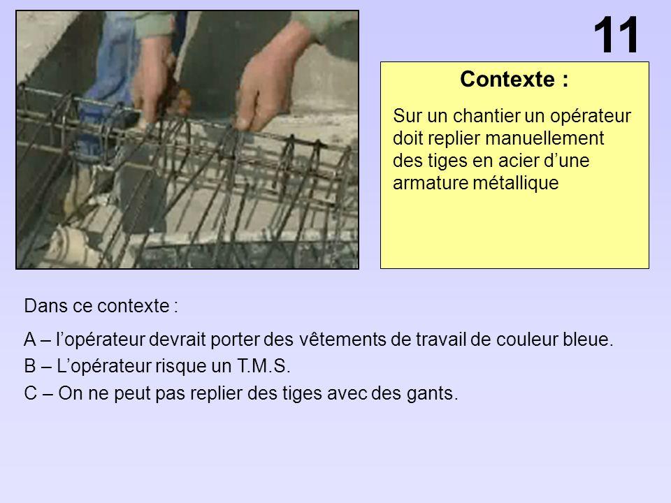 11 Contexte : Sur un chantier un opérateur doit replier manuellement des tiges en acier d'une armature métallique.