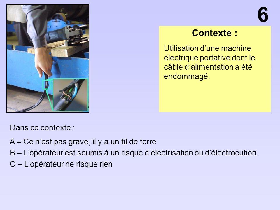 6 Contexte : Utilisation d'une machine électrique portative dont le câble d'alimentation a été endommagé.