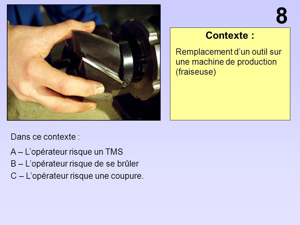 8 Contexte : Remplacement d'un outil sur une machine de production (fraiseuse) Dans ce contexte :