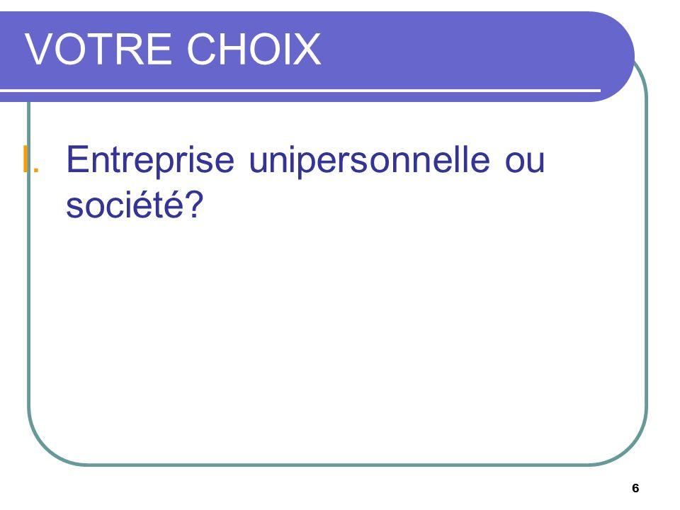 VOTRE CHOIX I. Entreprise unipersonnelle ou société