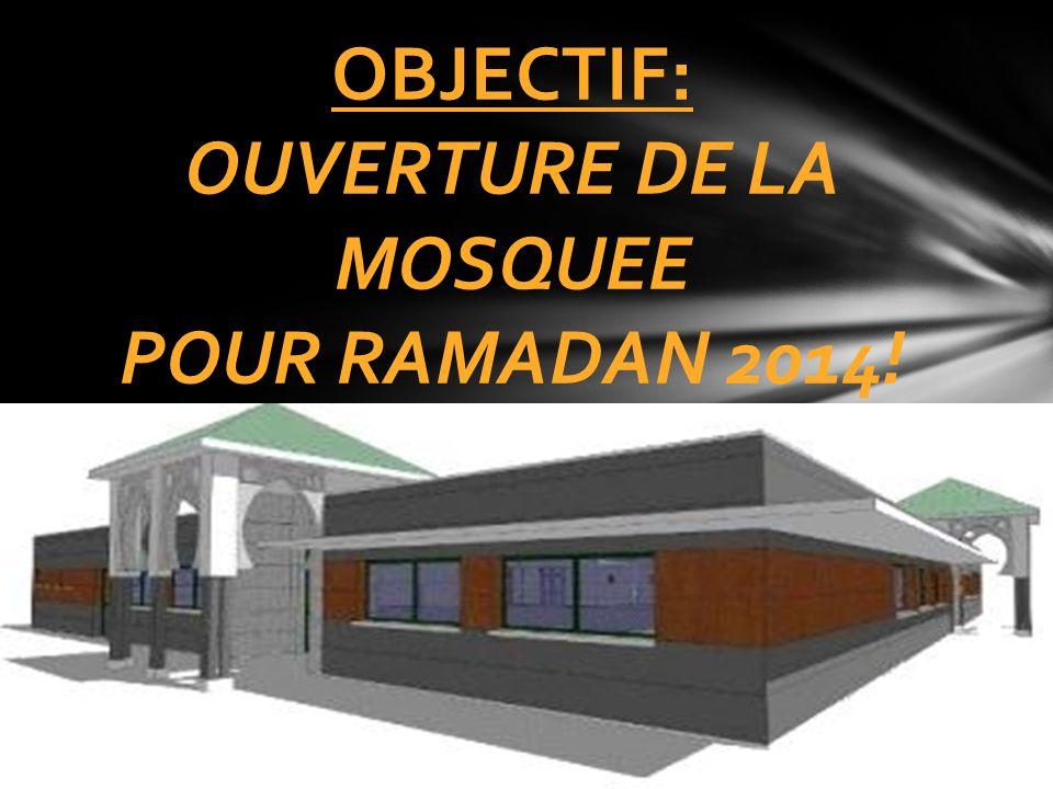 OBJECTIF: OUVERTURE DE LA MOSQUEE POUR RAMADAN 2014!