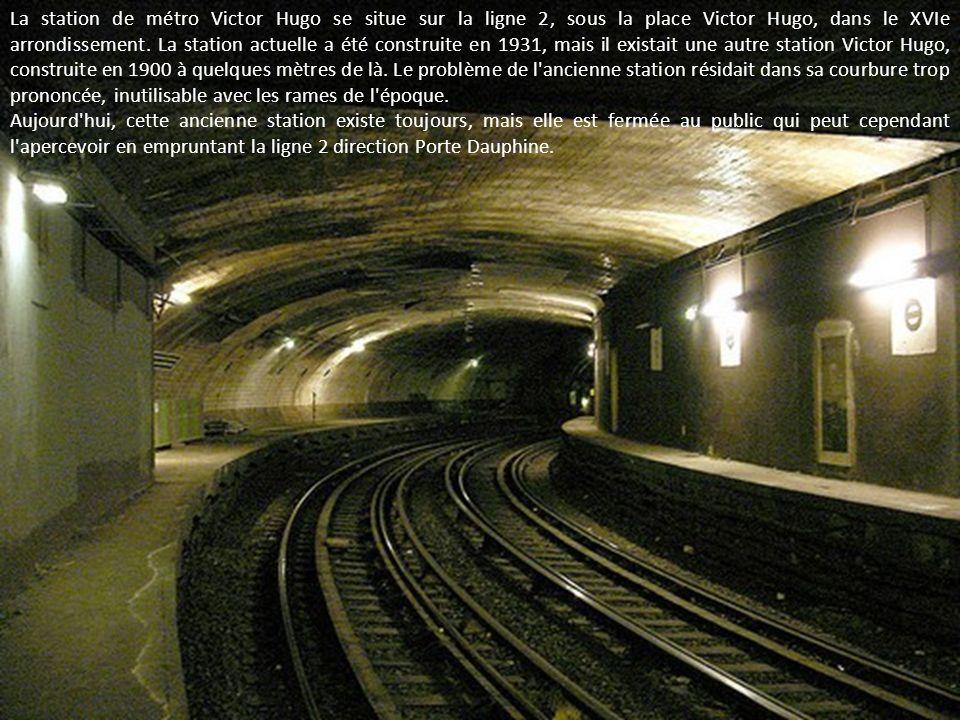 La station de métro Victor Hugo se situe sur la ligne 2, sous la place Victor Hugo, dans le XVIe arrondissement. La station actuelle a été construite en 1931, mais il existait une autre station Victor Hugo, construite en 1900 à quelques mètres de là. Le problème de l ancienne station résidait dans sa courbure trop prononcée, inutilisable avec les rames de l époque.