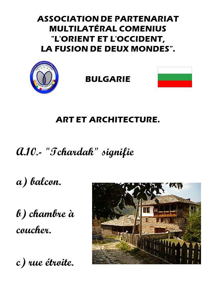 A.10.- Tchardak signifie a) balcon. b) chambre à coucher.