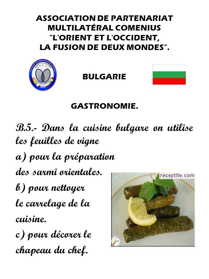B.5.- Dans la cuisine bulgare on utilise les feuilles de vigne
