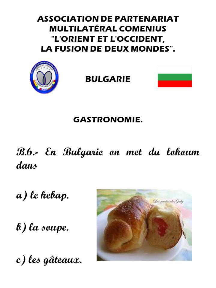 B.6.- En Bulgarie on met du lokoum dans