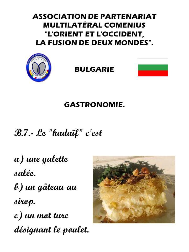 B.7.- Le kadaïf c est a) une galette salée. b) un gâteau au sirop.